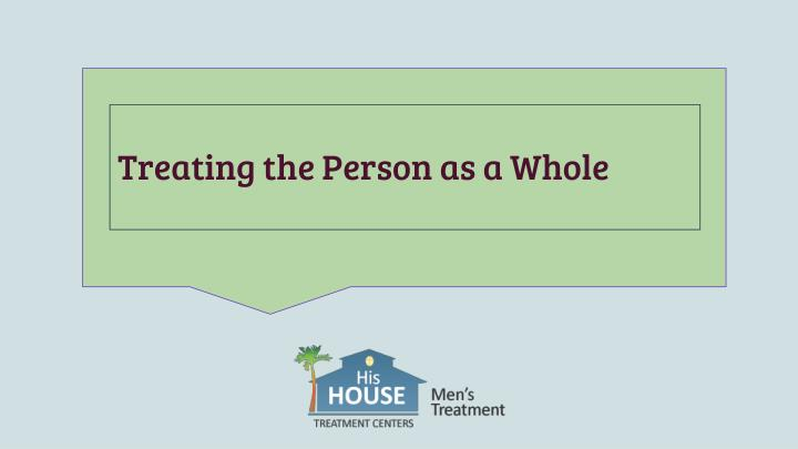treating the person as a whole n.