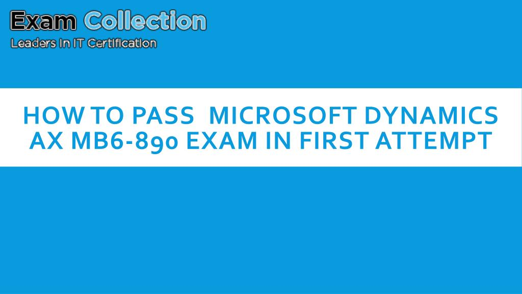 Ppt How To Pass Microsoft Dynamics Ax Mb6 890 Exam In First