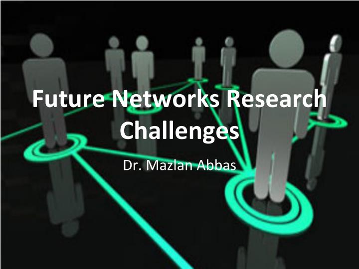 Future networks research challenges