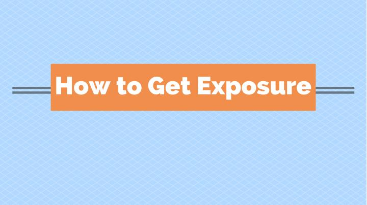 How to Get Exposure