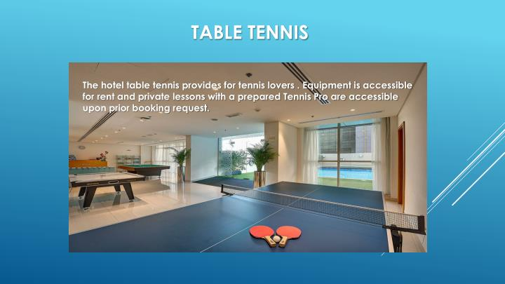 The hotel table tennis provides for tennis lovers . Equipment is accessible for rent and private lessons with a prepared Tennis Pro are accessible upon prior booking request.