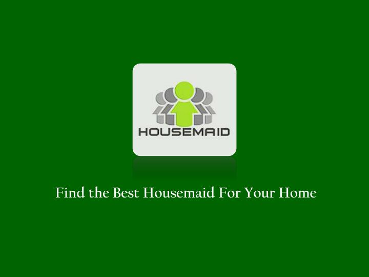 find the best housemaid for your home n.