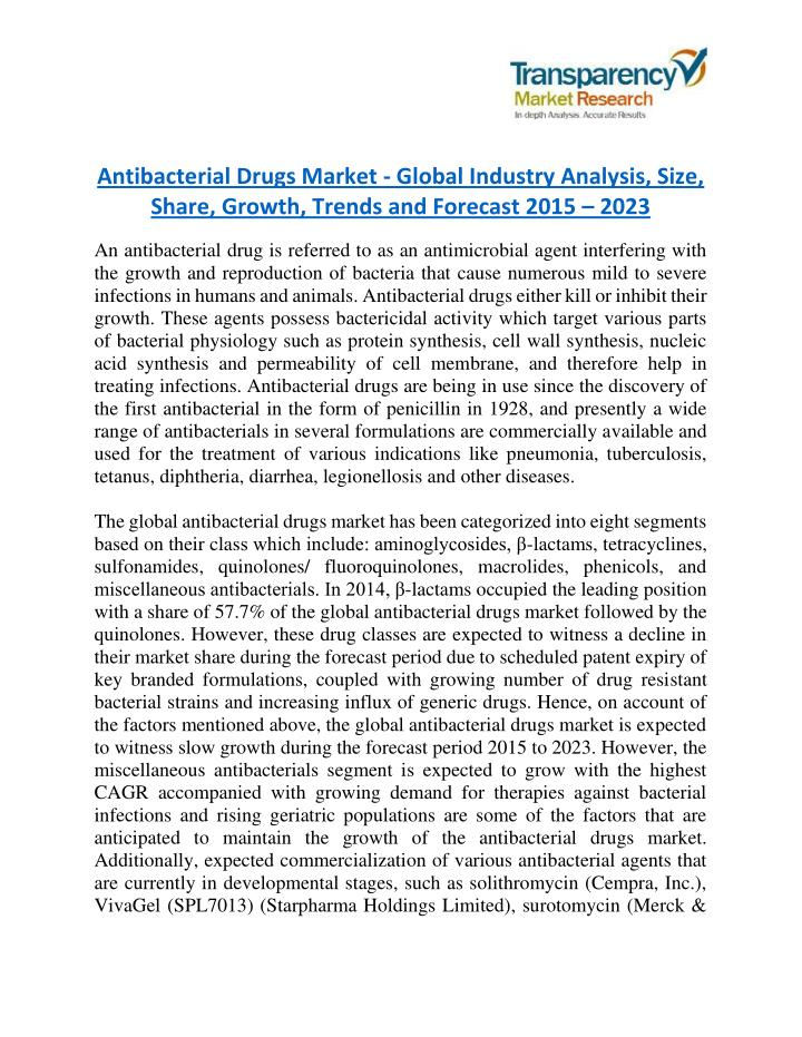 antibacterial drugs market by class Miscellaneous antibiotics are antibiotics which are the only agent available in their class this means that they are unique in their action and not comparable to other antibiotics, although their spectrum of activity or certain side effects may be similar to other antibiotics antibiotics are.