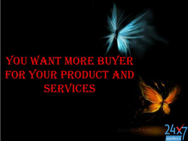 you want more buyer for your product and services n.