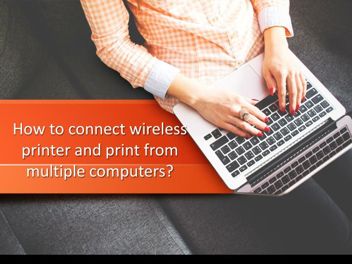 how to connect wireless printer and print from multiple computers n.