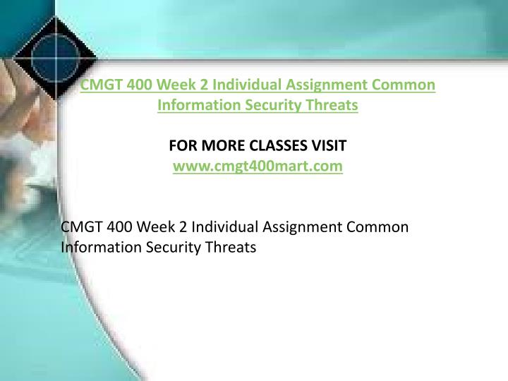 cmgt 400 week 2 common information security Essay on cmgt 400 week 2 common information security threats information security threats to the banking industry cmgt/400 university of phoenix information security threats to the banking industry to start off with i chose to go with our banking or financial industry.