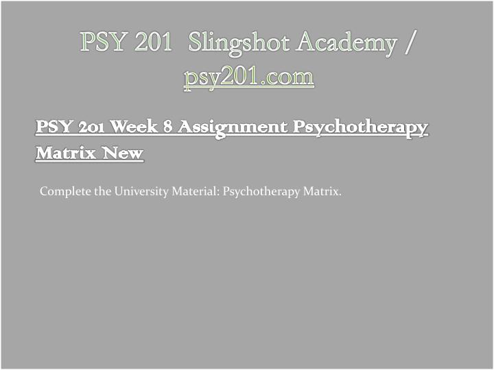 psy 211 psychotherapy matrix Psy 211 week 3 development matrix complete the university of phoenix material: development matrix format your assignment according to appropriate course-level apa guidelines submit your assignment to the assignment files tab development matrix complete all three parts part i – developmental stages for each developmental domain (physical, cognitive, and social), identify two major.