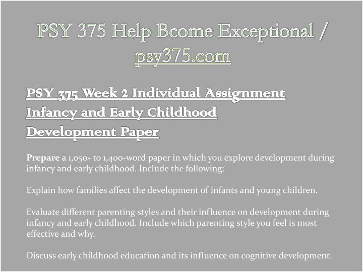 psy 375 infancy and early childhood development paper Issuu is a digital publishing platform psy 375 life span human development /complete course to assignment infancy and early childhood development paper.