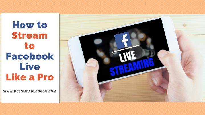 how to stream to facebook live like a pro n.