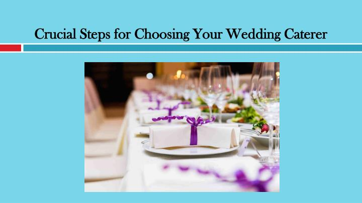 crucial steps for choosing your wedding caterer n.