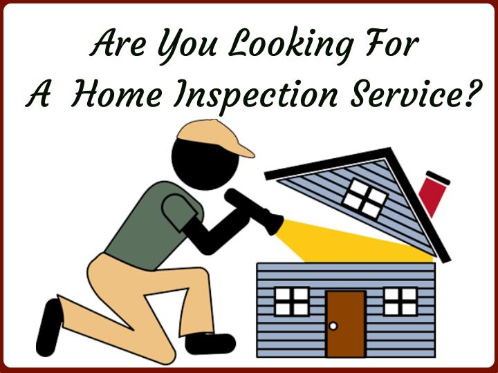 are you looking for a home inspection service n.