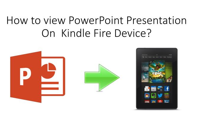 how t o view powerpoint presentation on kindle fire device n.