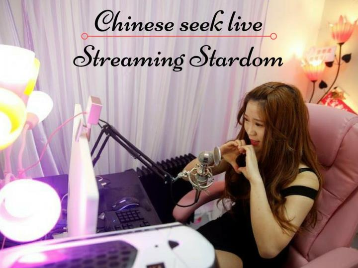 chinese seek live streaming stardom n.