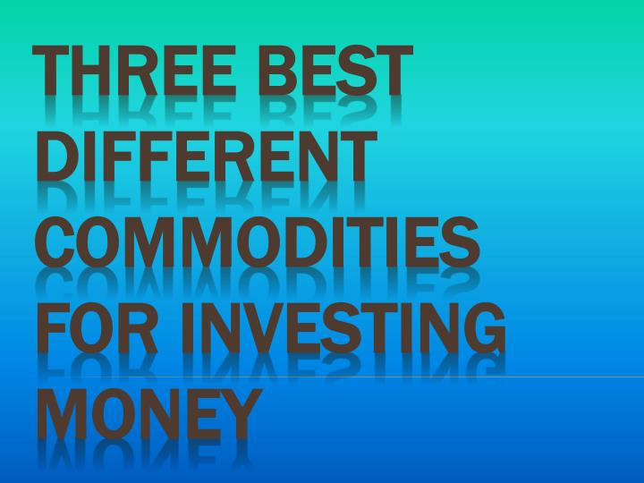 PPT - Best Different Commodities for Investing Money