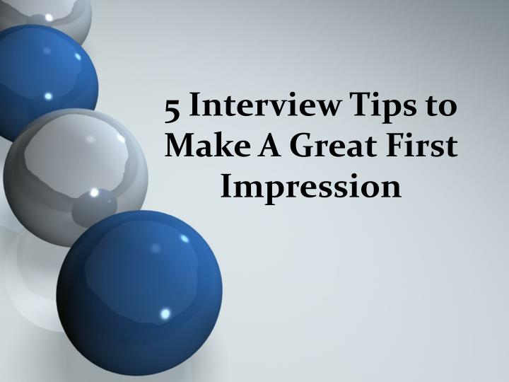 5 interview tips to make a great first impression n.