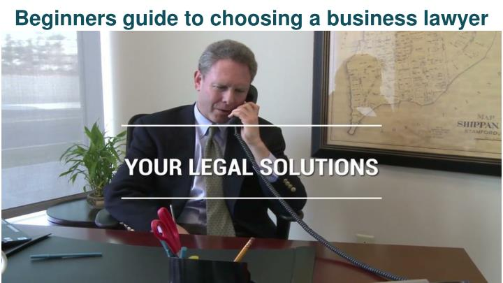 beginners guide to choosing a business lawyer n.