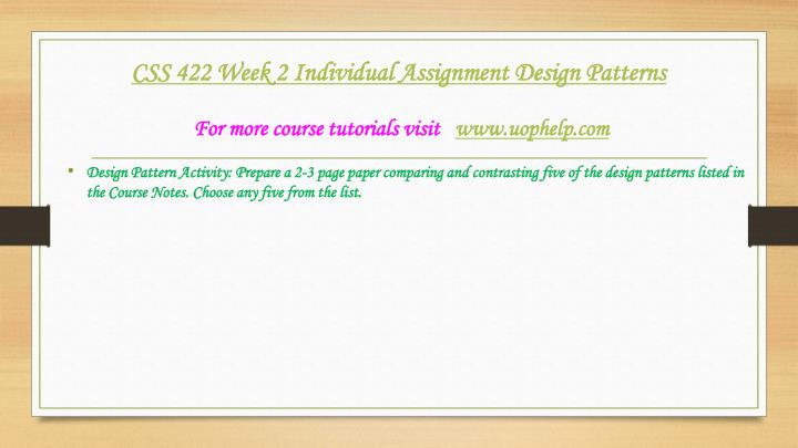 css 422 week 2 individual assignment Css 422 week 2 individual assignment de  individual assignment: design patterns css/422 design patterns: introduction there are lots of design styles readily available for the creation of company software program.