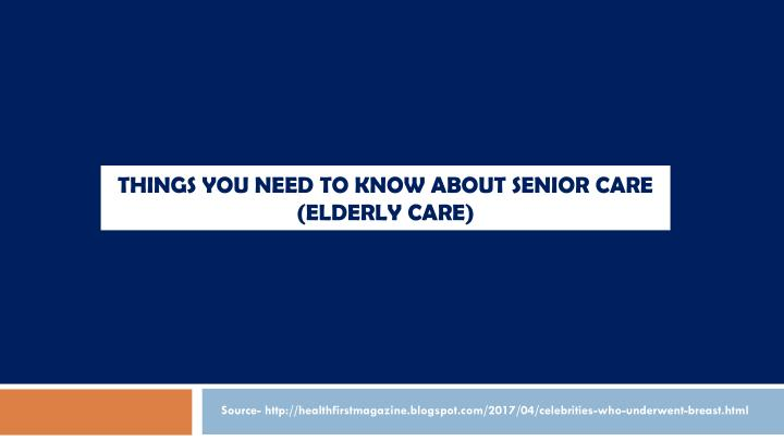 things you need to know about senior care elderly care n.