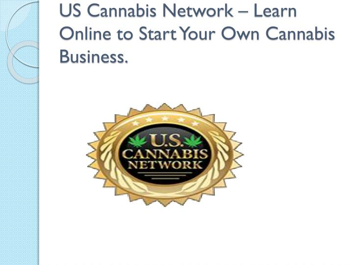 us cannabis network learn online to start your own cannabis business n.