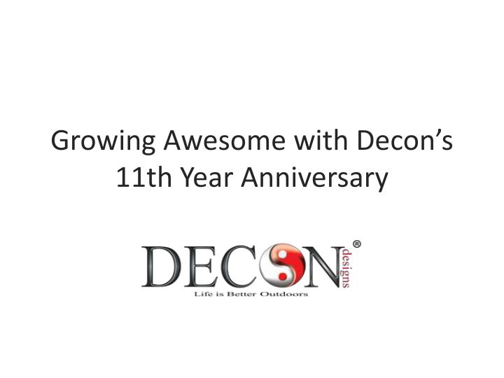 growing awesome with decon s 11th year anniversary n.