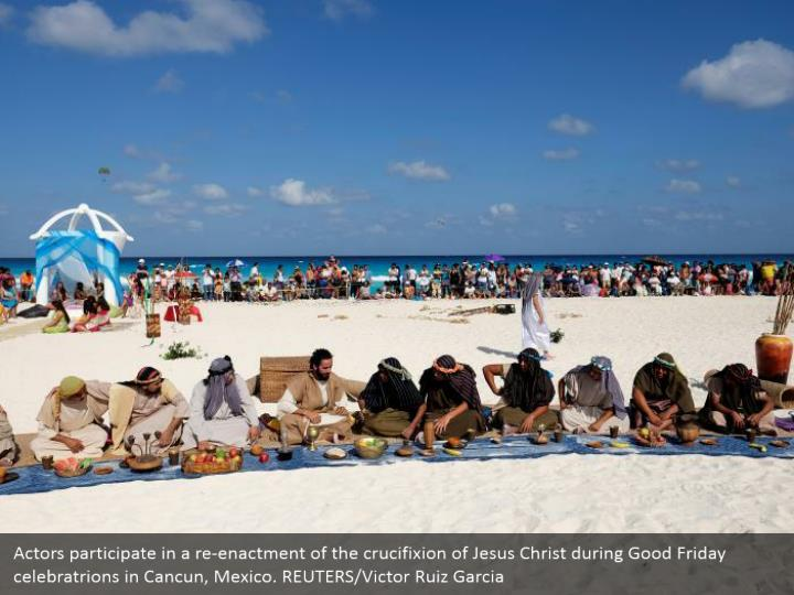 Actors participate in a re-enactment of the crucifixion of Jesus Christ during Good Friday celebratrions in Cancun, Mexico. REUTERS/Victor Ruiz Garcia
