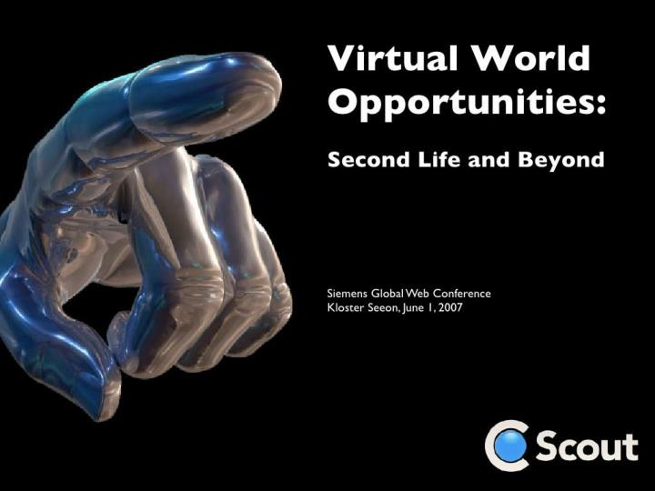 Virtual world opportunities second life and beyond