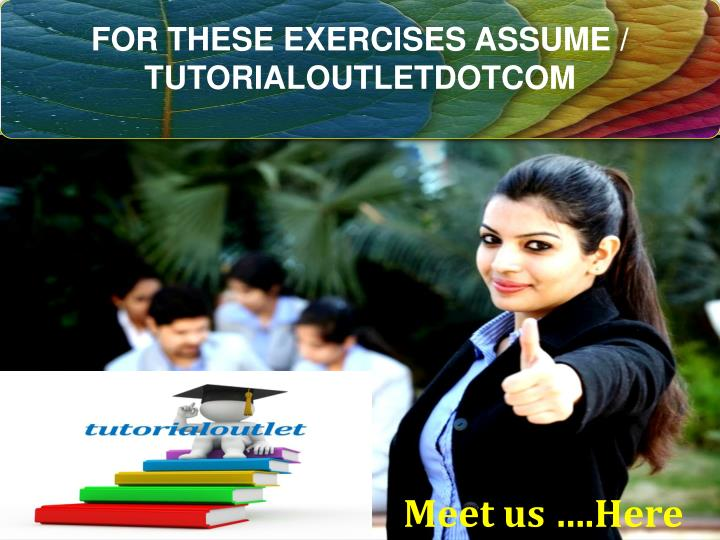 for these exercises assume tutorialoutletdotcom n.