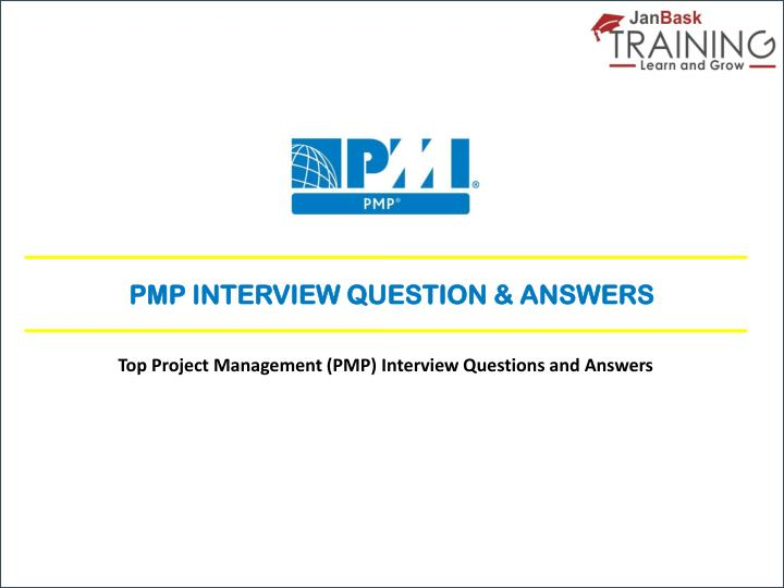 PPT - Top PMP Interview Questions and Answers PowerPoint ...