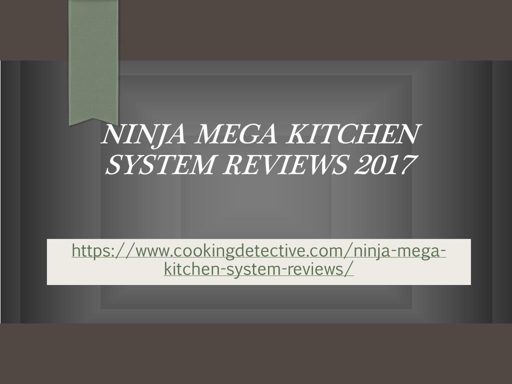 Ppt Ninja Mega Kitchen System Reviews 2017 Powerpoint Presentation Free Download Id 7558937