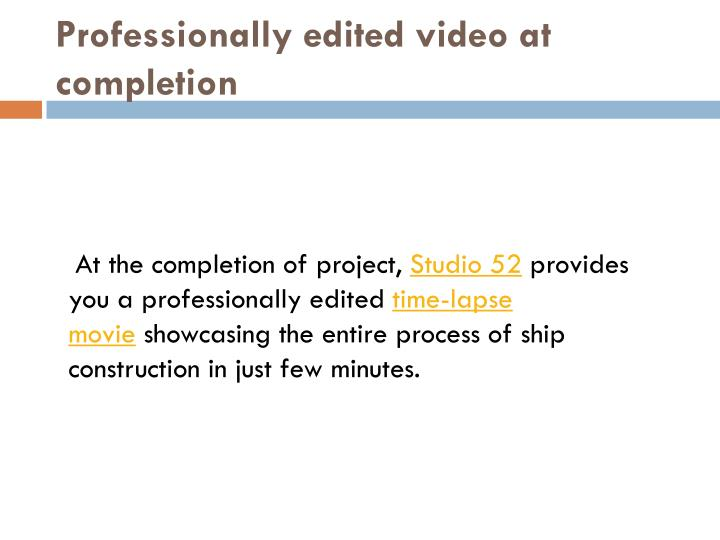 Professionally edited video at completion