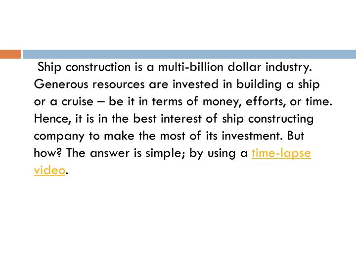 Ship construction is a multi billion dollar