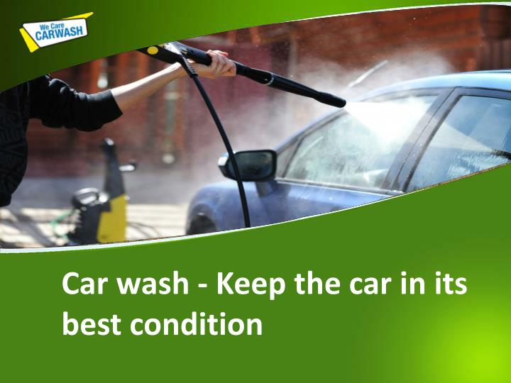 car wash keep the car in its best condition n.