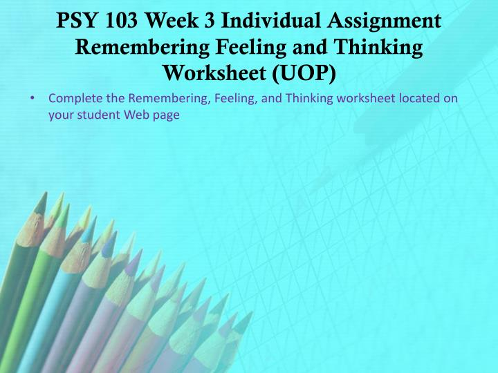 psy103 remembering feeling thinking worksheet ramirez Free essays on remembering feeling and thinking worksheet for students use our papers to help you with yours 1 - 30.