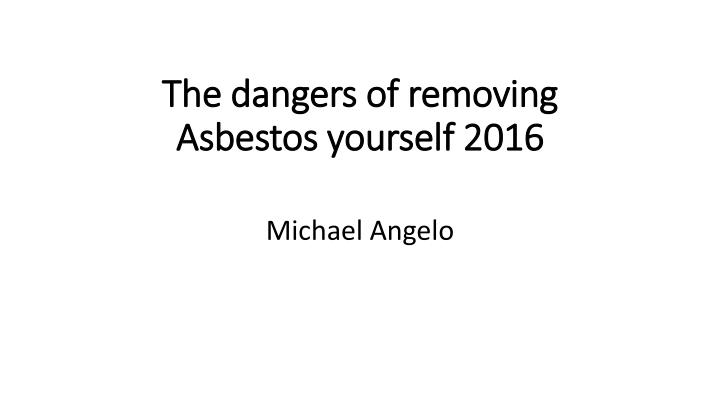 the dangers of removing asbestos yourself 2016 n.