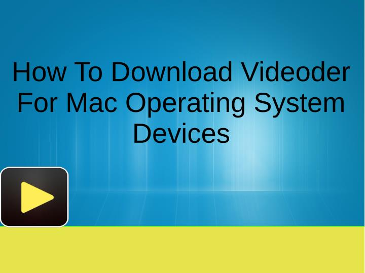 PPT - How To Download Videoder For Mac Operating System