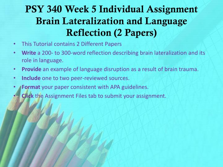 issc 340 week 5 assignment Psy 340 week 5 individual assignment brain lateralization and language reflection psy 340 week 5 team assignment learning and memory presentation.