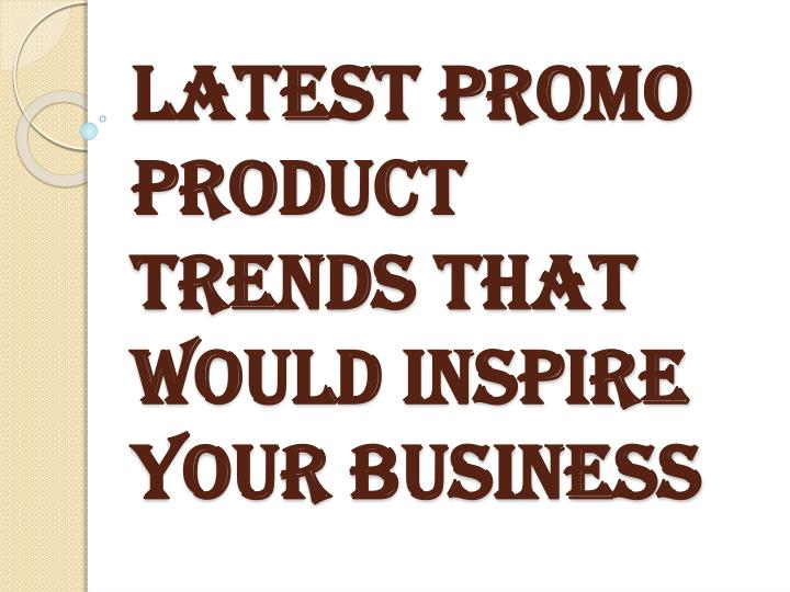 latest promo product trends that would inspire your business n.