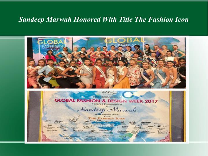 sandeep marwah honored with title the fashion icon n.