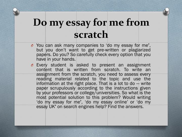 do an essay for me An essay is, generally, a piece of writing that gives the author's own argument — but the definition is vague, overlapping with those of a paper, an article, a pamphlet, and a short story.