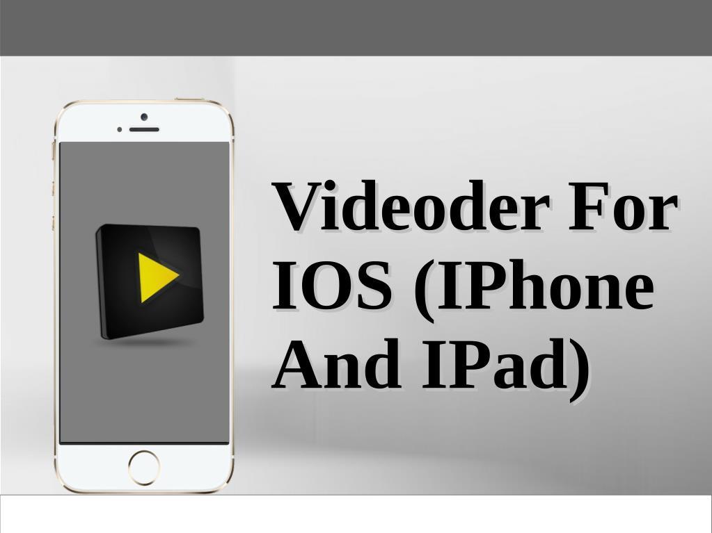 PPT - Videoder For IOS (IPhone And IPad) PowerPoint