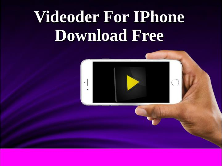 PPT - Videoder For IPhone & IPad Download Free PowerPoint