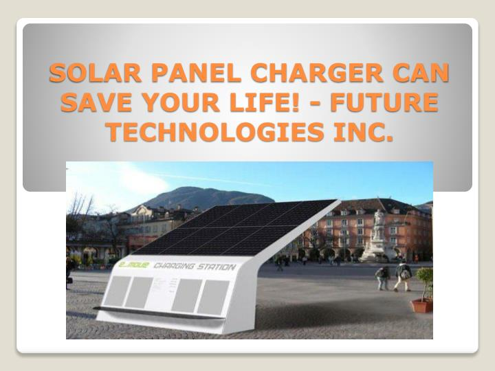 solar panel charger can save your life future technologies inc n.