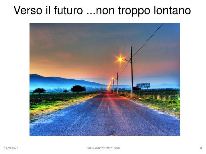 Verso il futuro ...non troppo lontano