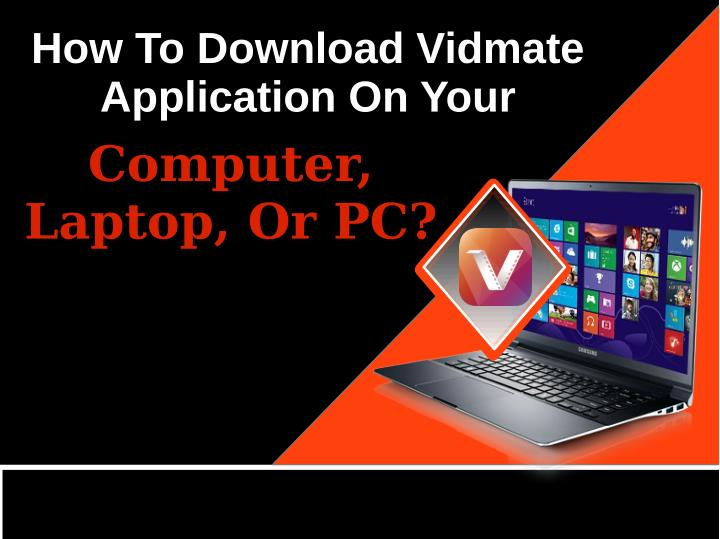 PPT - How To Download Vidmate Application On Your Computer, Laptop