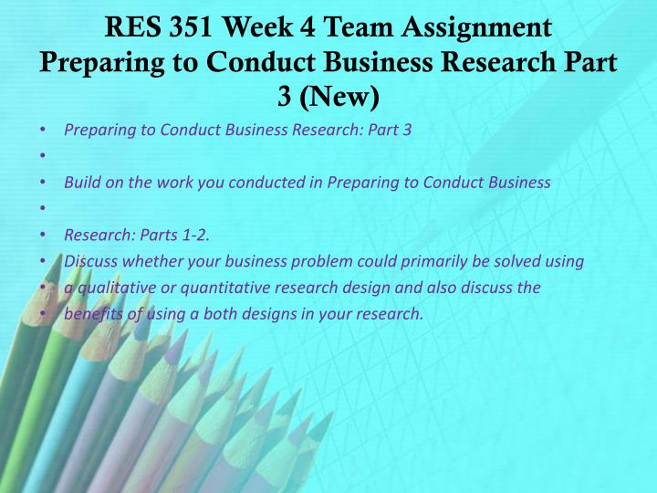 preparing to conduct business research Complexity of some business problems demands for the application of highly effective strategies, and may consume many resources, and a lot of time.