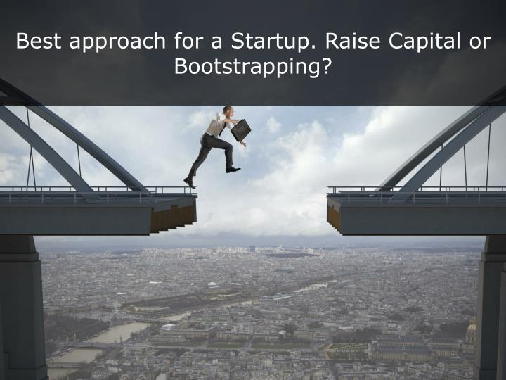best approach for a startup raise capital n.