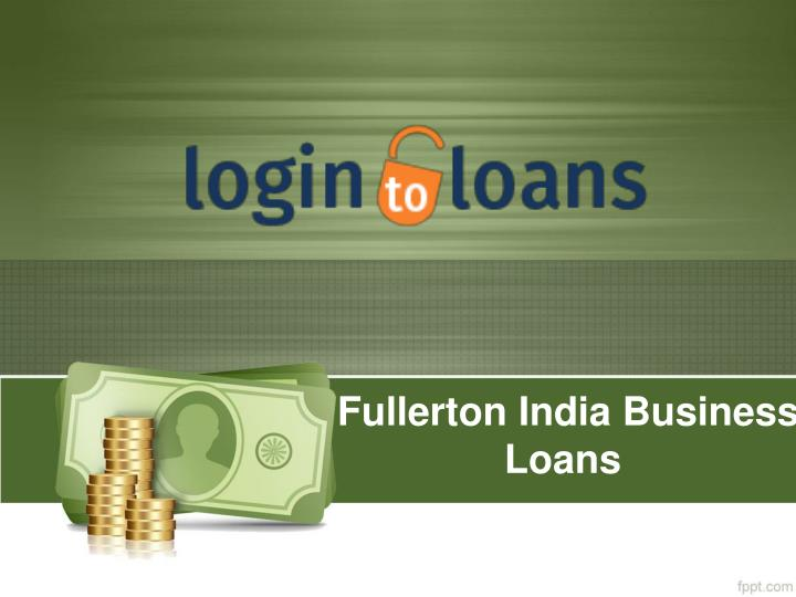 PPT - Fullerton India Business Loans, Apply For Fullerton India Business Loans Online ...