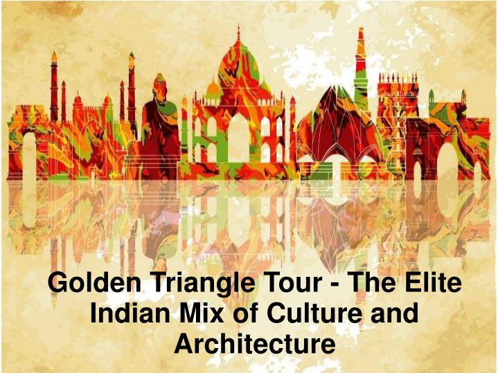 golden triangle tour the elite indian mix of culture and architecture n.