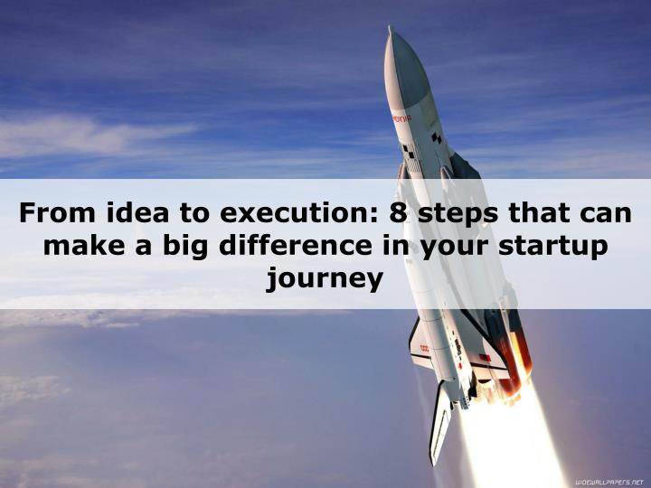 from idea to execution 8 steps that can make n.
