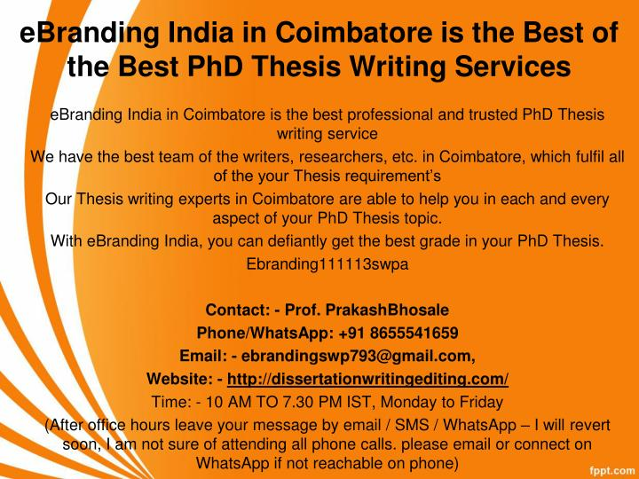 phd. thesis writing service in india Thesis writing service india (helper in your research) the range of subjects we cover gives us the strength to cater to almost all the universities across the world and help thousands of students receive a phd degree.
